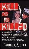 Kill Or Be Killed (0786016043) by Scott, Robert