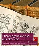 Pflanzengeheimnisse aus alter Zeit: Wissen aus Kloster- und Bauerngärten