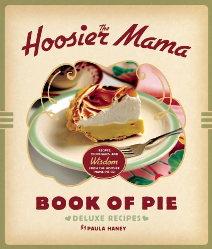 The Hoosier Mama Book of Pie: Recipes, Techniques, and Wisdom from the Hoosier Mama Pie Company Mama Pie