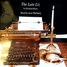 The Late Liz (       UNABRIDGED) by Elizabeth Burns Narrated by Joan Mullaney
