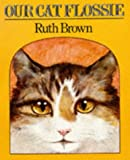Our Cat Flossie (Red Fox Picture Books) (0099475804) by Brown, Ruth