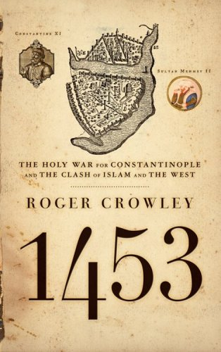 1453 : The Holy War for Constantinople And the Clash of Islam And the West, ROGER CROWLEY