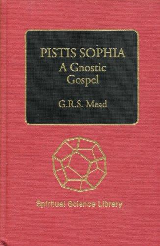 G. R. S. Mead - Pistis Sophia: A Gnostic Gospel