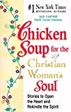 Chicken Soup for the Christian Woman's Soul: Stories to Open the Heart and Rekindle the Spirit (Chicken Soup for the Soul (Hardcover Health Communications))