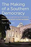 The Making of a Southern Democracy: North Carolina Politics from Kerr Scott to Pat McCrory