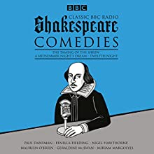 Classic BBC Radio Shakespeare: Comedies: The Taming of the Shrew; A Midsummer Night's Dream; Twelfth Night Radio/TV Program by William Shakespeare Narrated by Paul Daneman, Fenella Fielding, Nigel Hawthorne, Maureen O'Brien, Geraldine McEwan, Miriam Margolyes