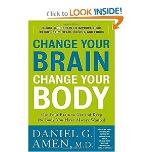 Change Your Brain, Change Your Body - Daniel G Amen