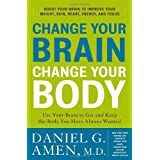 Change Your Brain, Change Your Body: Use Your Brain to Get and Keep the Body You Have Always Wanted ~ Daniel G. Amen