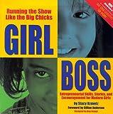 Girl Boss: Running the Show Like the Big Chicks: Entrepreneurial Skills, Stories, and Encouragement for Modern Girls