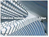 Calatrava Stations: Liege (English and French Edition) (0615533507) by Philip Jodidio