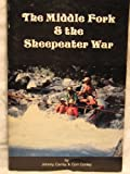 img - for THE MIDDLE FORK OF THE SALMON RIVER & THE SHEEPEATER WAR book / textbook / text book