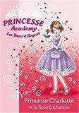 echange, troc Vivian French - Princesse Academy, Tome 7 : Princesse Charlotte et la Rose Enchantée