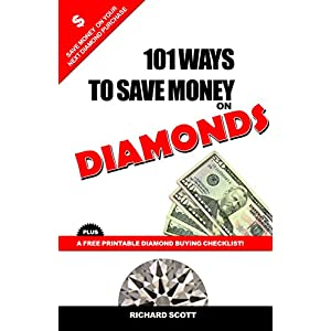 101 Ways To Save Money On Diamonds: Save Money On Your Next Diamond Or Engagement Ring Purchase