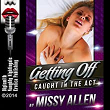 Getting Off: Voyeurism and Masturbation Go Hand in Hand: Caught in the Act, Book 9 (       UNABRIDGED) by Missy Allen Narrated by Layla Dawn