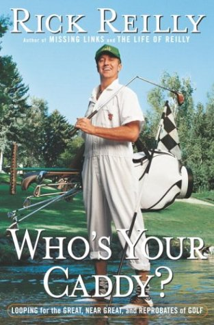 Whos Your Caddy? : Looping for the Great, Near Great, and Reprobates of Golf, RICK REILLY