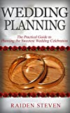 Wedding Planning: The Practical Wedding Planning Guide to Planning the Sweetest Wedding Celebration