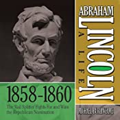 Abraham Lincoln: A Life 1859-1860: The 'Rail Splitter' Fights For and Wins the Republican Nomination | [Michael Burlingame]