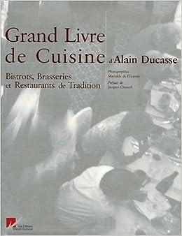 le grand livre de cuisine d 39 alain ducasse bistrots brasseries et restaurants de. Black Bedroom Furniture Sets. Home Design Ideas
