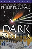 Tony Watkins Dark Matter: A Thinking Fan's Guide to Philip Pullman (Thinking Fan's Guides)