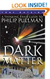 Dark Matter: A Thinking Fan's Guide to Philip Pullman (Thinking Fan's Guides)