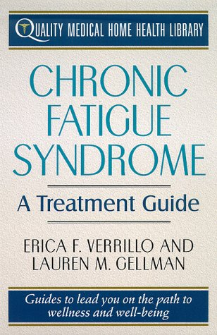 Chronic Fatigue Syndrome Treatment: A Treatment Guide (Quality Medical Home Health Library), Erica F. Verrillo, Lauren M. Gellman