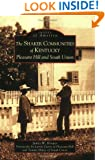 Shaker  Communities  of  Kentucky:   Pleasant   Hill  and  South  Union,  The  (KY)   (Images  of  America)