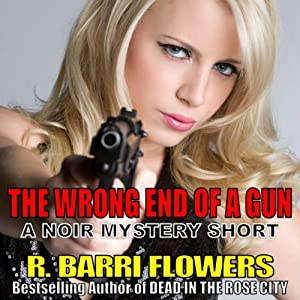 The Wrong End of a Gun: A Noir Mystery Short | [R. Barri Flowers]