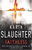 Karin Slaughter Faithless (Grant County Series)