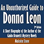 An Unauthorized Guide to Donna Leon: A Short Biography of the Author of the Guido Brunetti Mystery Novels | Malcolm Stone