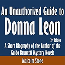 An Unauthorized Guide to Donna Leon: A Short Biography of the Author of the Guido Brunetti Mystery Novels (       UNABRIDGED) by Malcolm Stone Narrated by Tom McElroy