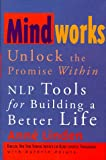 Mindworks : Unlock the Promise Within : NLP Tools for Building a Better Life (0836221680) by Linden, Anne