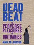The Dead Beat : The Perverse Pleasures of Obituaries