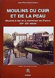 echange, troc Jean-Pierre Azéma - Moulins du cuir et de la peau moulins a tan et à chamoiser en France