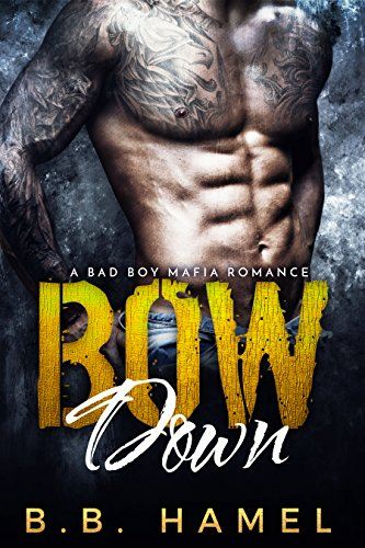 Bow Down: A Bad Boy Mafia Romance (Barone Crime Family)