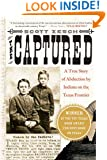 The Captured: A True Story of Abduction by Indians on the Texas Frontier