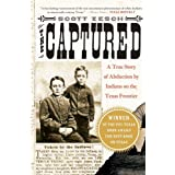 The Captured: A True Story of Abduction by Indians on the Texas Frontier ~ Scott Zesch