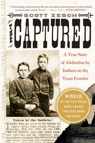 The Captured: A True Story of Abduction by Indians on the Texas...