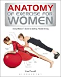 Lisa Purcell Anatomy of Exercise for Women: Every Woman's Guide to Getting Fit and Strong