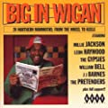 Big in Wigan - 20 Northern Mammoths from the Wheel to Keele: a Collection of Northern Soul Oldies from 1968-1996