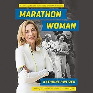 Marathon Woman: Running the Race to Revolutionize Women's Sports Hörbuch von Kathrine Switzer Gesprochen von: Kathrine Switzer