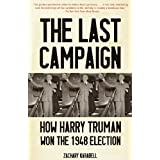 The Last Campaign: How Harry Truman Won the 1948 Election ~ Zachary Karabell