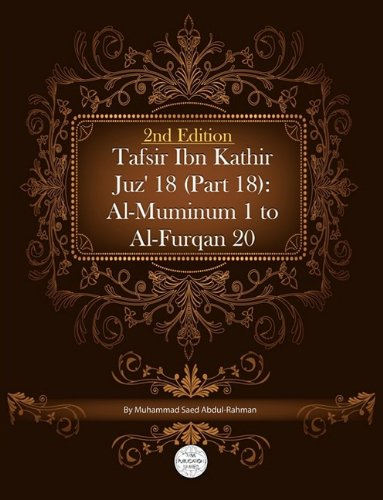 Tafsir Ibn Kathir Juz' 18 (Part 18): Al-Muminum 1 To Al-Furqan 20 2nd Edition