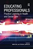img - for Educating Professionals: Practice Learning in Health and Social Care book / textbook / text book
