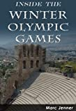 Inside the Winter Olympic Games: History of the Winter Olympics (Inside the Olympic Games)