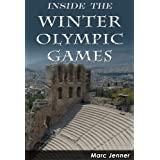 Inside the Winter Olympic Games: History of the Winter Olympics (Inside the Olympic Games Book 3)by Marc Jenner