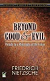 Beyond Good and Evil: Prelude to a Philosophy of the Future (Dover Thrift Editions) (048629868X) by Friedrich Nietzsche