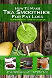 How to Lose Fat with Tea Smoothies: Over 80 fat-burning tea smoothie recipes
