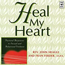 Heal My Heart: Pastoral Responses to Sexual and Relational Violence Speech by John Heagle, Fran Ferder Narrated by John Heagle, Fran Ferder