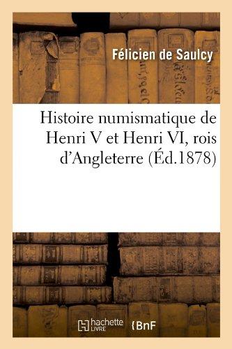 Histoire Numismatique de Henri V Et Henri VI, Rois DAngleterre  [De Saulcy, Felicien] (Tapa Blanda)