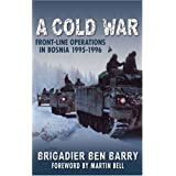 A Cold War: Front-line Operations in Bosnia 1995 - 1996by Brigadier Ben Barry
